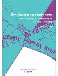 Revolución en punto cero, trabajo doméstico reproducción y luchas feministas