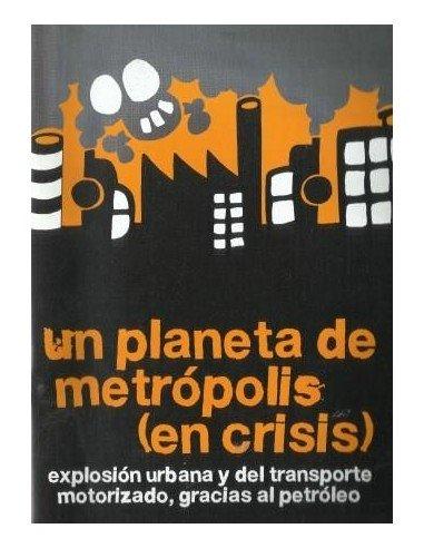 Un planeta de metrópolis (en crisis) explosión urbana y del transporte motorizado, gracias al petróleo