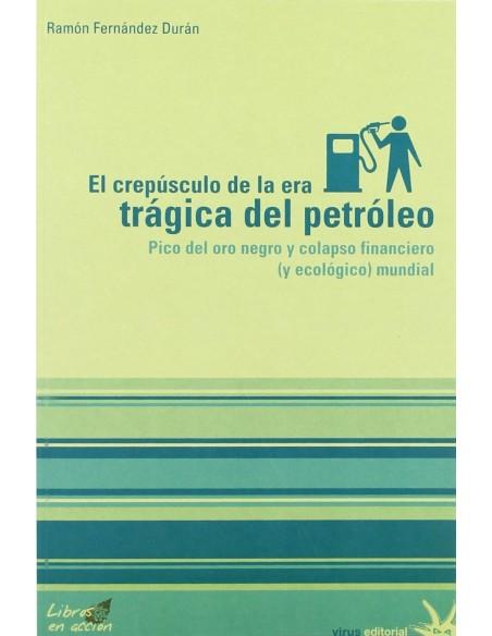 El crepúsculo de la era trágica del petróleo. Pico del oro nego y colapso financiero (y ecológico) mundial