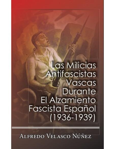 Las Milicias Antifascistas Vascas Durante El Alzamiento Fascista Español (1936-1939)