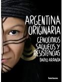 Argentina originaria. Genocidios, saqueos y resistencias