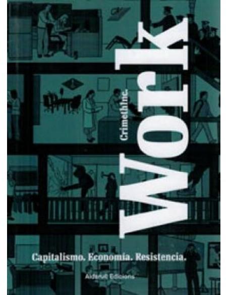 Work. Capitalismo, Economía. Resistencia