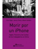 Morir por un iPhone. Apple, Foxconn y la lucha de los trabajadores en China.