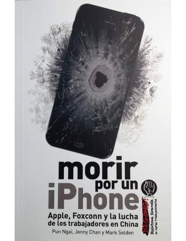 Morir por un iPhone. Apple, Foxconn y la lucha de los trabajadores en China.