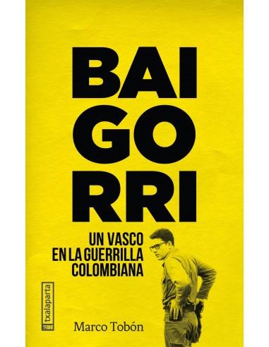 Baigorri. Un vasco en la guerrilla colombiana