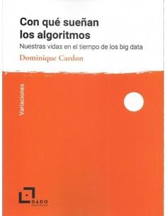 Con qué sueñan los algoritmos: nuestras vidas en el tiempo de los big data