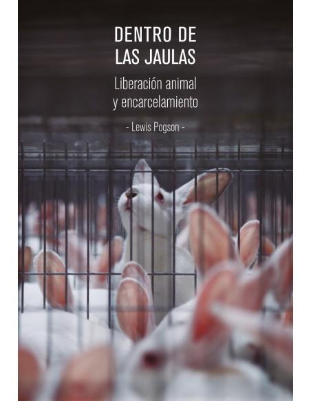 Dentro de las jaulas. Liberación animal y encarcelamiento.