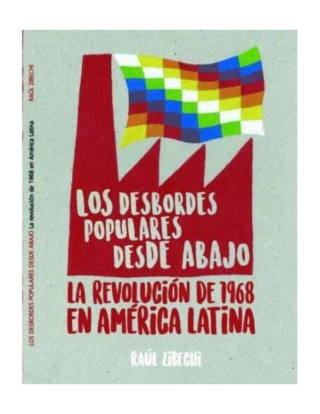 Los desbordes populares desde abajo. La revolución de 1968 en América Latina