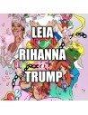 Leia, Rihana & Trump como el feminismo ha transformado la cultura pop