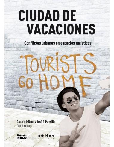 Ciudad de Vacaciones. Conflictos urbanos en espacios turísticos.