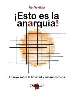 ¡ Esto es la anarquía ! Ensayo sobre la libertad y sus monstruos