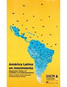 América Latina en movimiento. Migraciones, límites a la movilidad y sus desbordamientos.