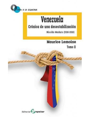 Venezuela Crónica de una desestabilización (Tomo II)