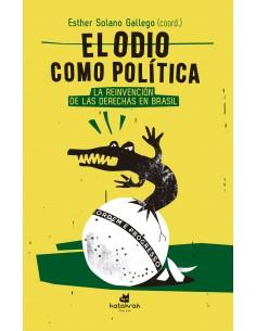 El odio como política. La reinvención de las derechas en Brasil