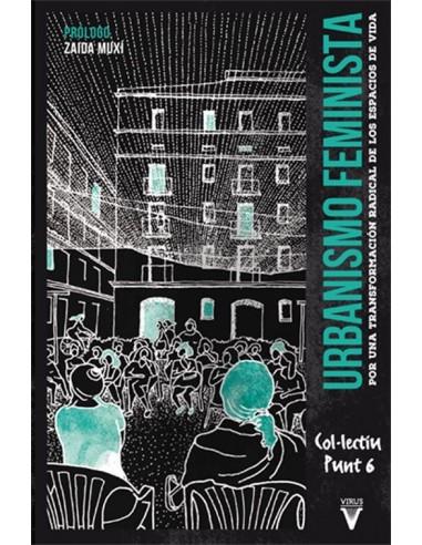 Urbanismo feminista. Por una transformación radical de los espacios de vida.