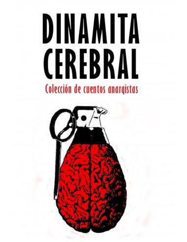 Dinamita cerebral. Colección de cuentos anarquistas