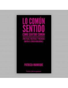 Lo común sentido como sentido común (Políticas, poléticas y políricas contra el credo neoliberal)