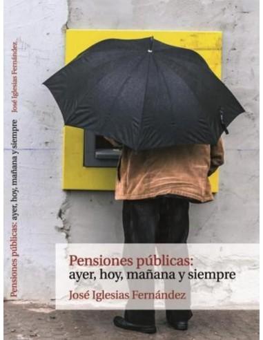 Pensiones públicas: ayer, hoy, mañana y siempre