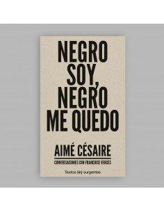 Negro soy, negro me quedo. Conversaciones con Aimé Césaire