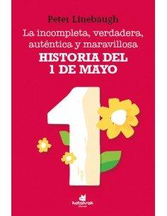 La incompleta, verdadera, auténtica y maravillosa historia del 1 de Mayo