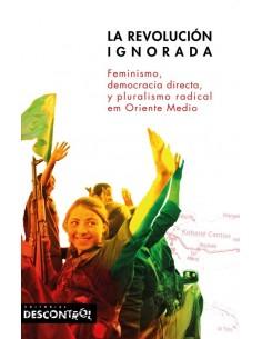 La revolución ignorada. Feminismo, democracia directa, y pluralismo radical en Oriente Medio - Rojava (Kurdistán)