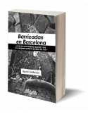 Barricadas en Barcelona La CNT de la victoria de julio de 1936 a la necesaria derrota de mayo de 1937