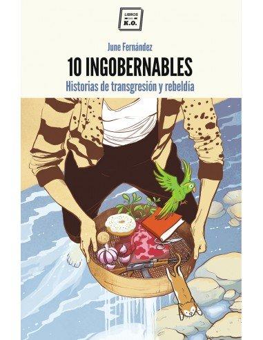 10 ingobernables - Historias de transgresión y rebeldía