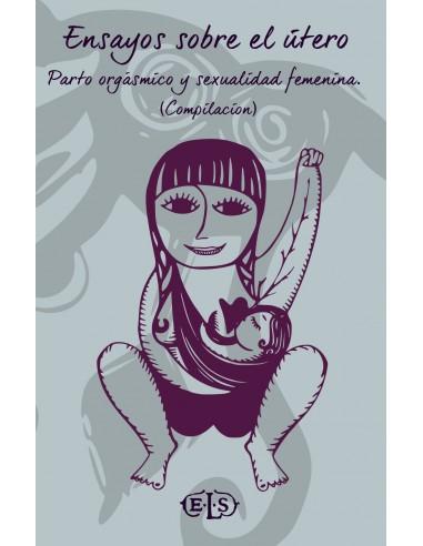 Ensayos sobre el útero: parto orgásmico y sexualidad femenina