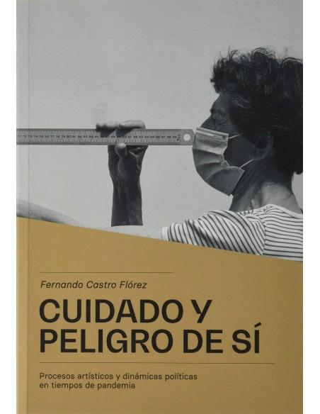 Cuidado y peligro de sí. Procesos artísticos y dinámicas políticas en tiempos de pandemia.