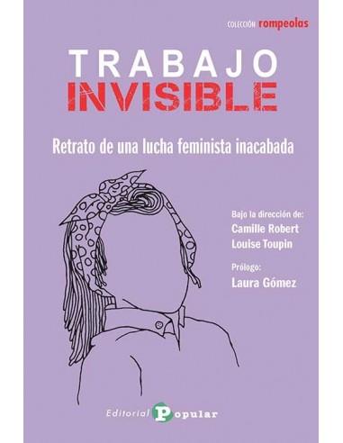 TRABAJO INVISIBLE  Retrato de una lucha feminista inacabada