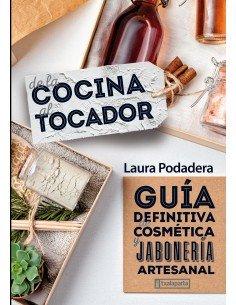 De la cocina al tocador Guía definitiva de cosmética y jabonería artesanal