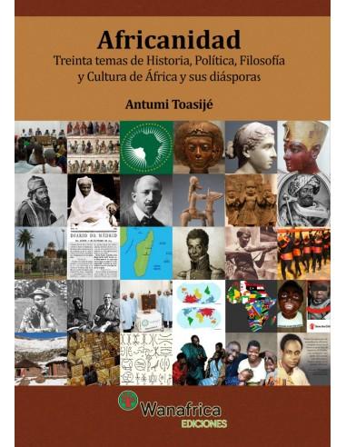 AFRICANIDAD, Treinta temas de historia, política y cultura de África y sus diásporas