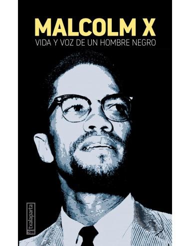 Malcolm X Vida y voz de un hombre negro