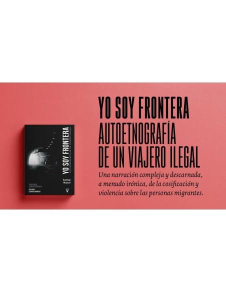 Yo soy frontera. Autoetnografía de un viajero ilegal