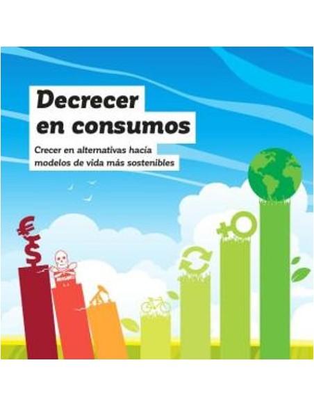 Decrecer en consumos - Crecer en alternativas hacía modelos de vida más sostenibles