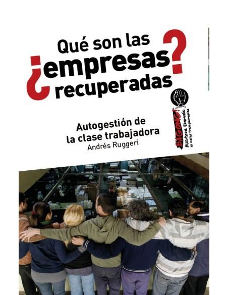 ¿Qué son las empresas recuperadas?Autogestión de la clase trabajadora.