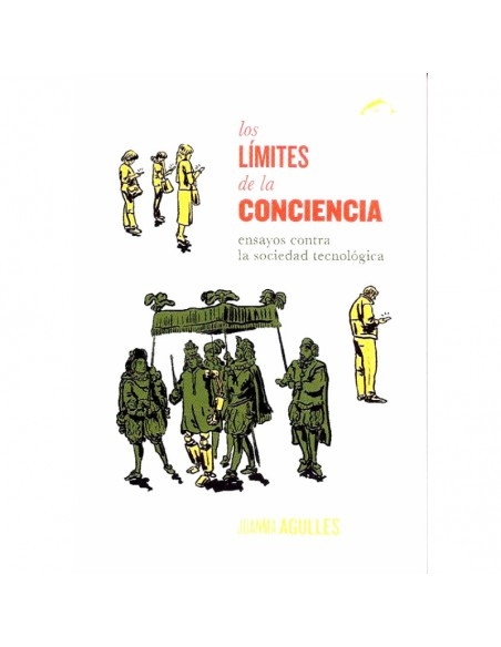 Los límites de la conciencia - Ensayos contra la sociedad tecnológica
