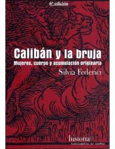Calibán y la bruja. Mujeres cuerpo y acumulación originaria.